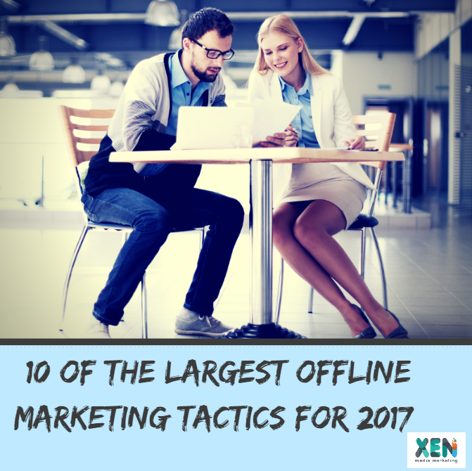 10 Of The Largest Offline Marketing Tactics For 2017