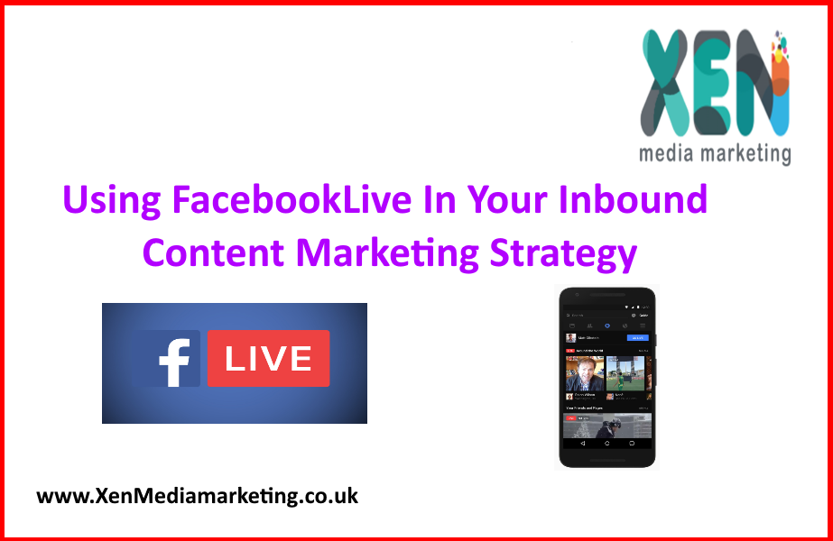 Using FacebookLive In Your Inbound Content Marketing Strategy