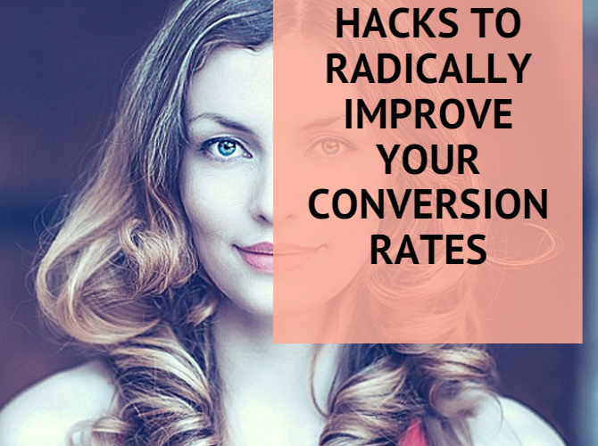 5 Website Hacks to Radically Improve Your Conversion Rates - 6