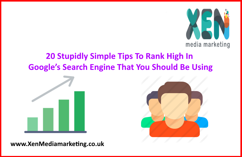 20 Stupidly Simple Tips To Rank High In Google's Search Engine That You Should Be Using