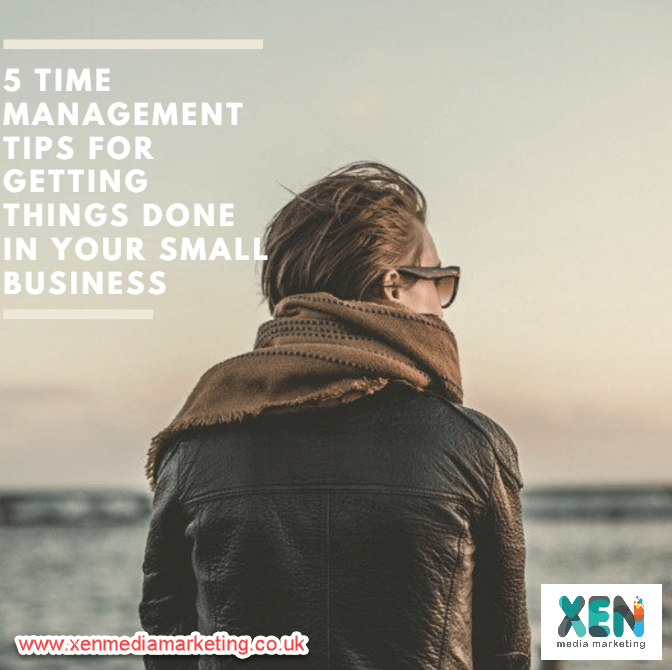 5 Time Management Tips for Getting Things Done In Your Small Business